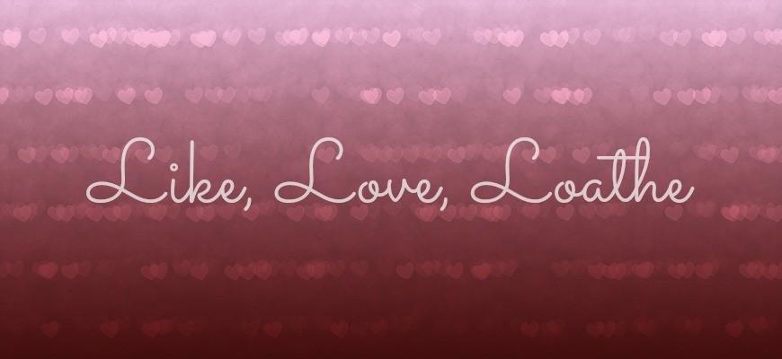 Like Love Loathe