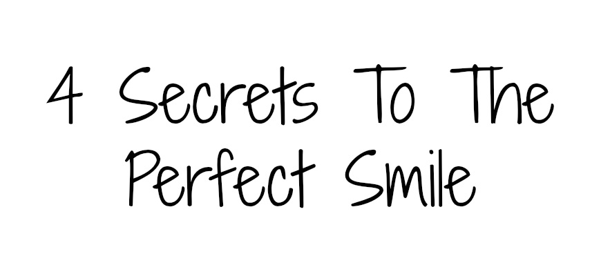4 Secrets To The Perfect Smile