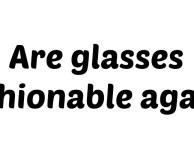 Are glasses fashionable again