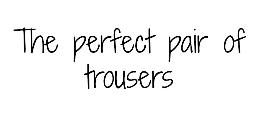 The perfect pair of trousers