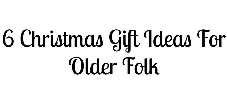 6 Christmas Gift Ideas For Older Folk