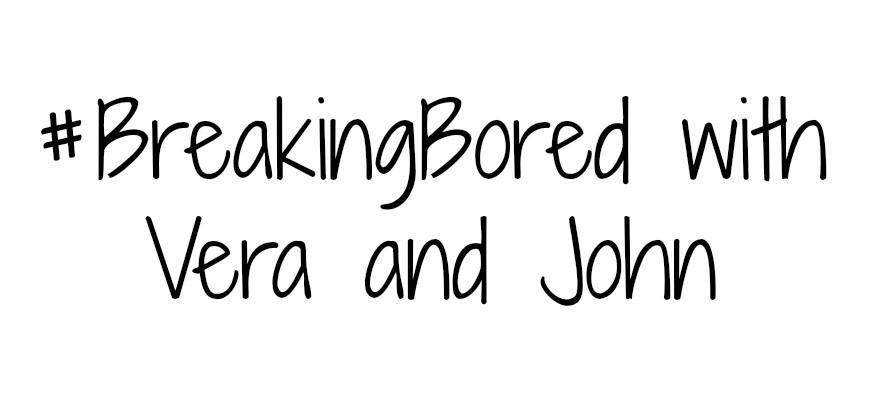 BreakingBored with Vera and John
