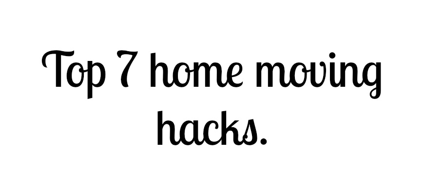 Top 7 home moving hacks.