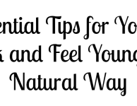 Essential Tips for You to Look and Feel Young the Natural Way