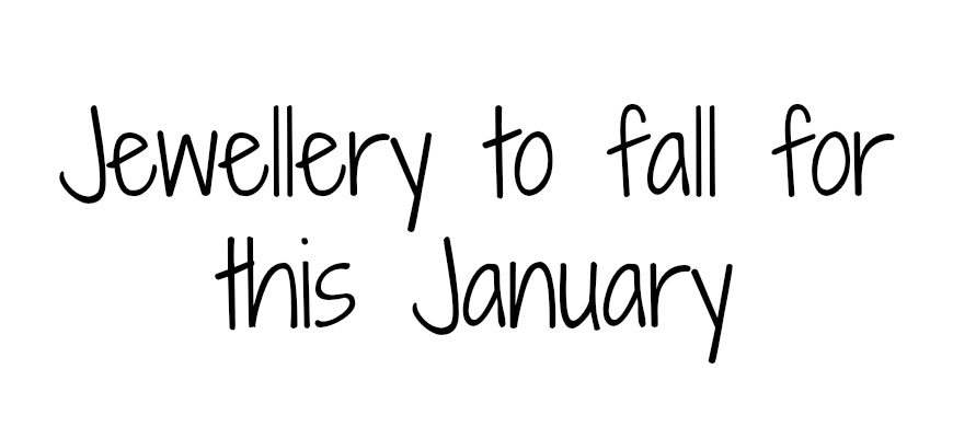 Jewellery to fall for this January