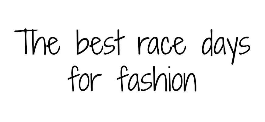 The best race days for fashion