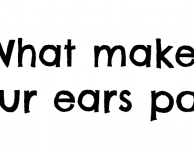 What makes your ears pop