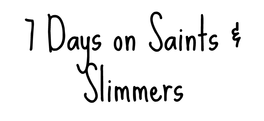 7 Days on Saints & Slimmers