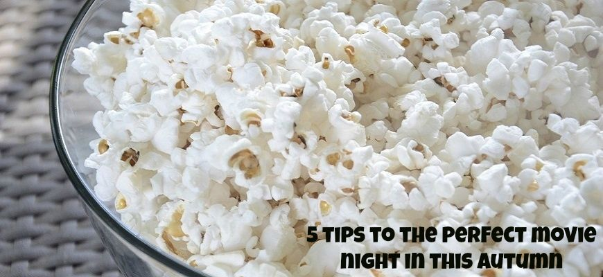 5 tips to the perfect movie night in this autumn