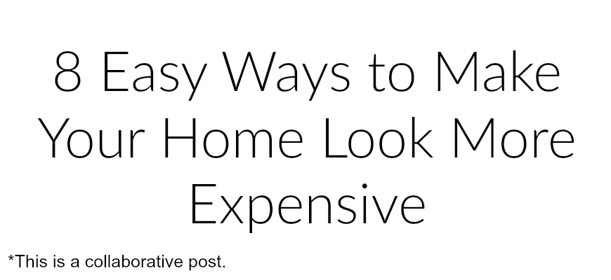 8 Easy Ways to Make Your Home Look More Expensive