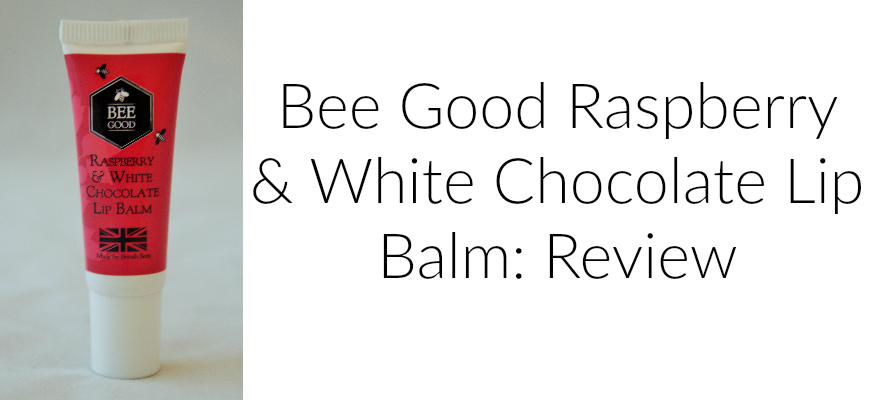 Bee Good Raspberry & White Chocolate Lip Balm: Review