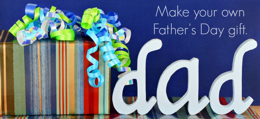 Make your own Father's Day gift.
