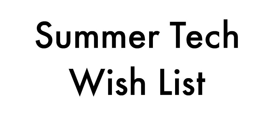 Summer Tech Wish List Header