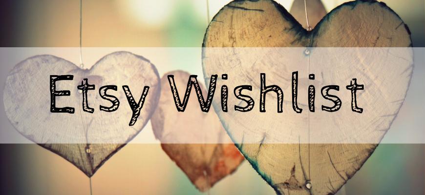 Etsy Wishlist