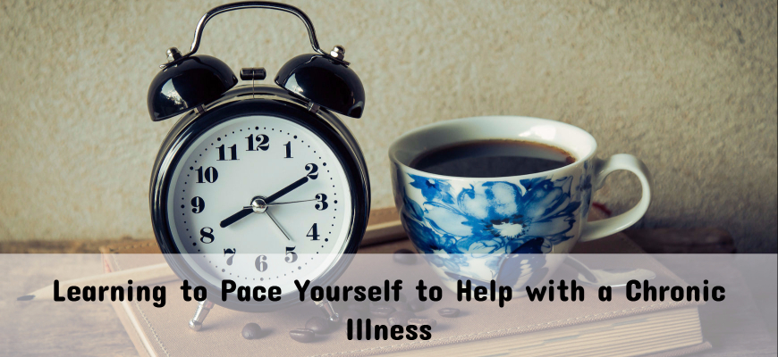 Learning to Pace Yourself to Help with a Chronic Illness