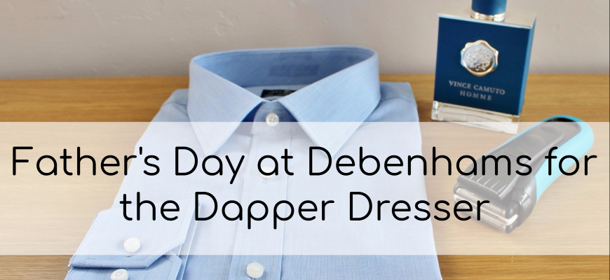 Father's Day at Debenhams for the Dapper Dresser