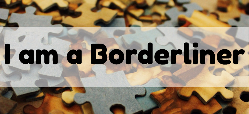 I am a Borderliner – Life with Borderline Personality Disorder (BPD)