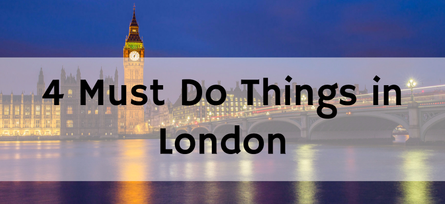 4 Must Do Things in London