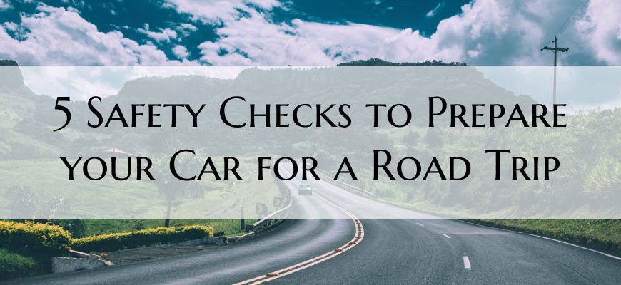 5 Safety Checks to Prepare your Car for a Road Trip