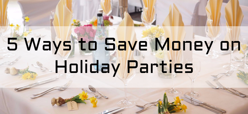 5 Ways to Save Money on Holiday Parties