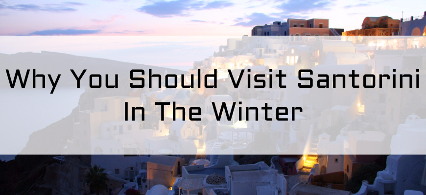 Why You Should Visit Santorini In The Winter