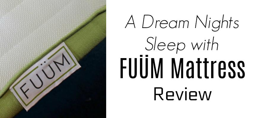 A Dream Nights Sleep with FUÜM Mattress Review