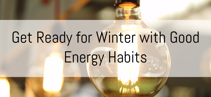 Get Ready for Winter with Good Energy Habits