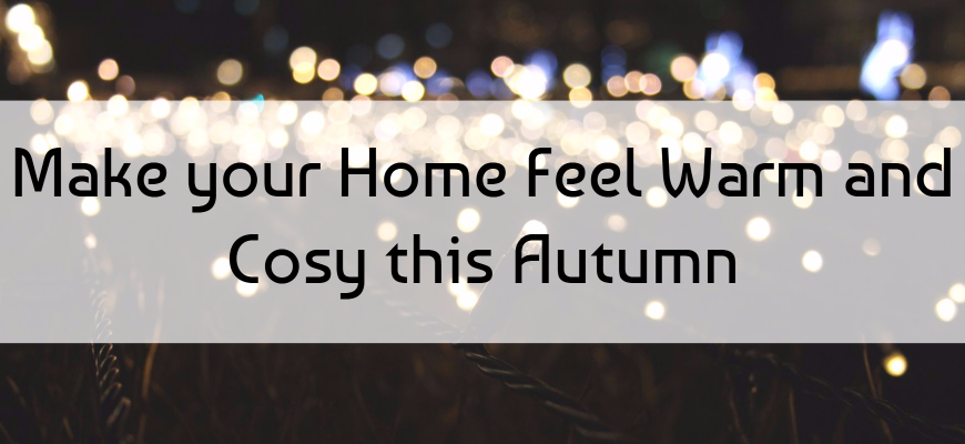 Make your Home Feel Warm and Cosy this Autumn