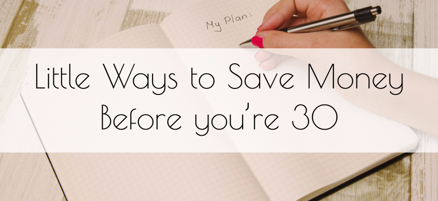 Little Ways to Save Money Before you're 30