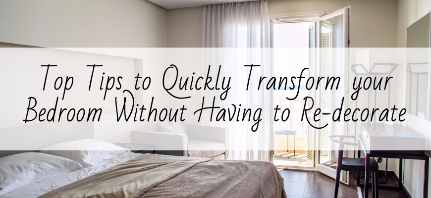 Top Tips to Quickly Transform your Bedroom Without Having to Re-decorate (1)