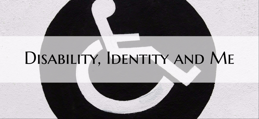 Disability, Identity and Me