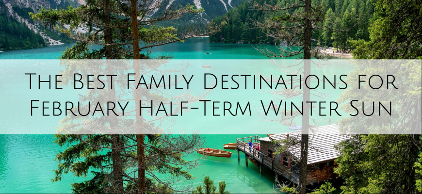 The Best Family Destinations for February Half-Term Winter Sun