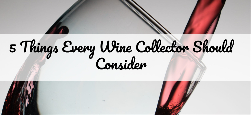 5 Things Every Wine Collector Should Consider