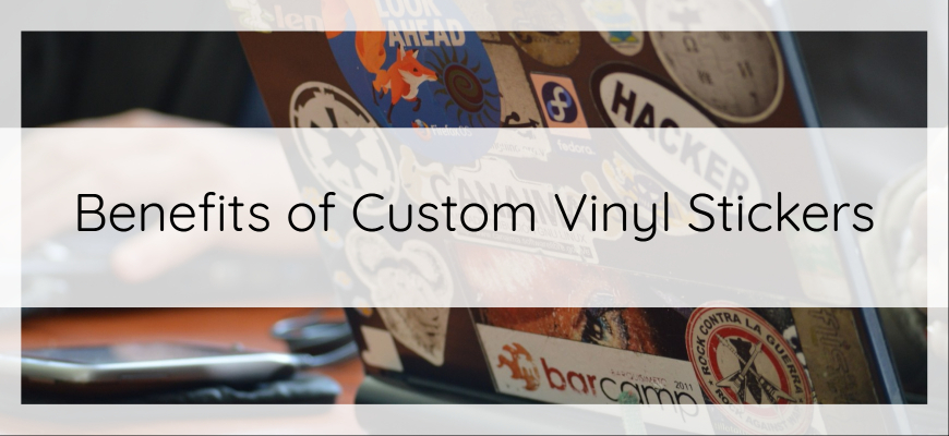 Benefits of Custom Vinyl Stickers