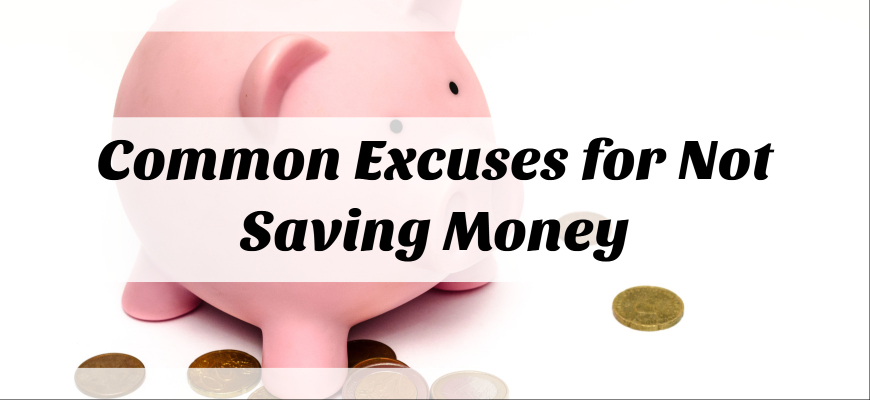 Common Excuses for Not Saving Money