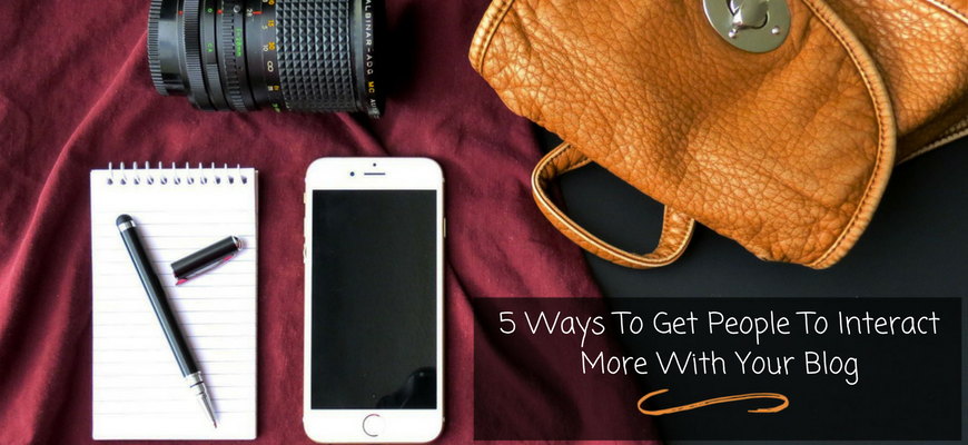 5 Ways to Get People to Interact More with Your Blog