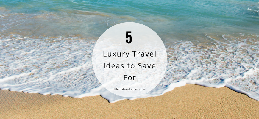 5 Luxury Travel Ideas to Save For picture of sea coming into the beach - header image