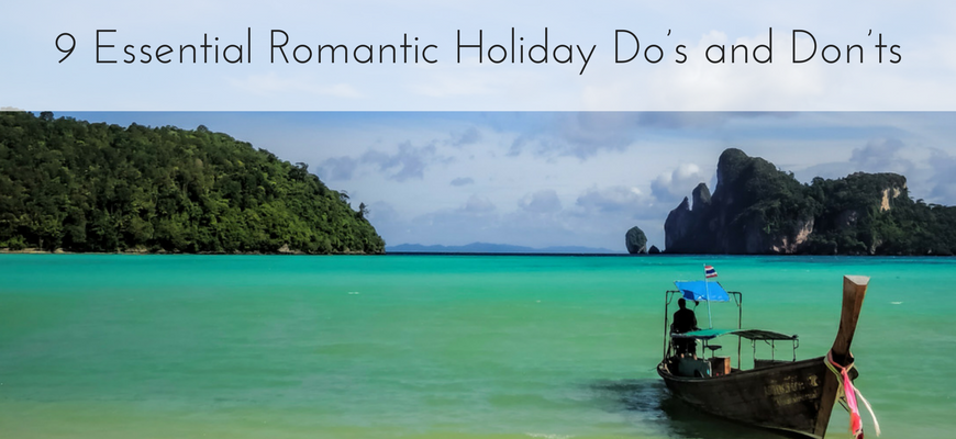 9 Essential Romantic Holiday Do's and Don'ts