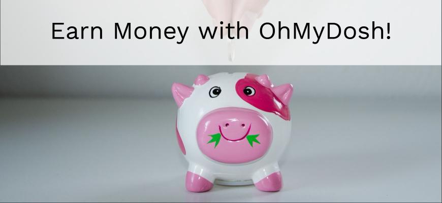 Earn Money with OhMyDosh!