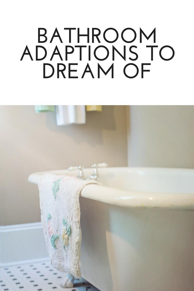 Bathroom Adaptions to Dream of