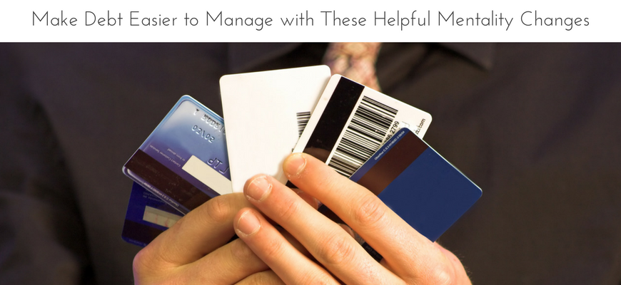 Make Debt Easier to Manage with These Helpful Mentality Changes