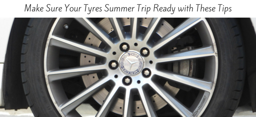Make Sure Your Tyres Summer Trip Ready with These Tips
