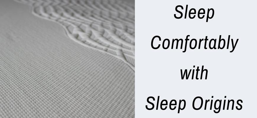 Sleep Comfortably with Sleep Origins
