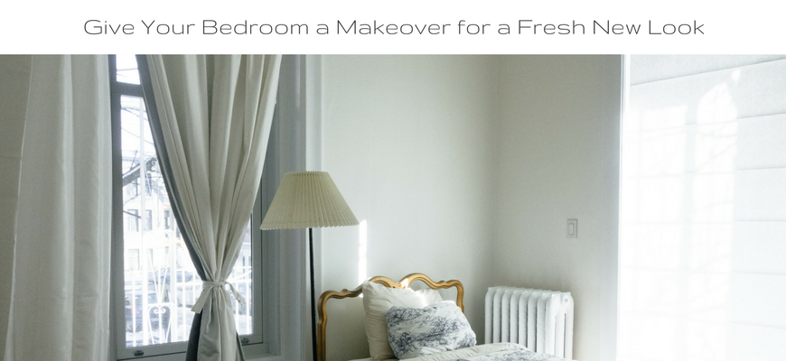 Give Your Bedroom a Makeover for a Fresh New Look