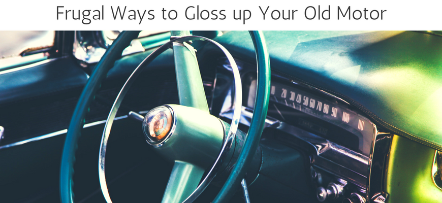 Frugal Ways to Gloss up Your Old Motor