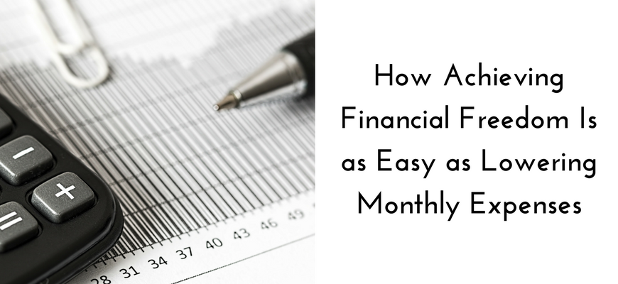 How Achieving Financial Freedom Is as Easy as Lowering Monthly Expenses