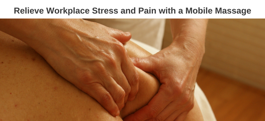 Relieve Workplace Stress and Pain with a Mobile Massage