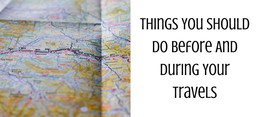 Things You Should Do Before And During Your Travels
