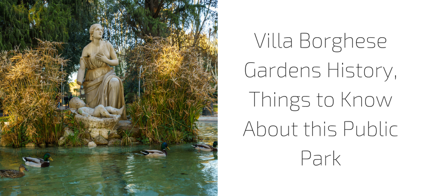 Villa Borghese Gardens History, Things to Know About this Public Park